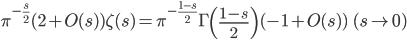 \displaystyle \pi^{-\frac{s}{2}}(2+O(s))\zeta (s) = \pi^{-\frac{1-s}{2}}\Gamma \left( \frac{1-s}{2} \right) (-1+O(s)) \ \ (s \to 0)