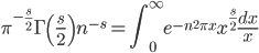 \displaystyle \pi^{-\frac{s}{2}}\Gamma \left( \frac{s}{2} \right) n^{-s} = \int_0^{\infty}e^{-n^2\pi x}x^{\frac{s}{2}}\frac{dx}{x}