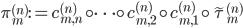 \displaystyle \pi_m^{(n)}:=c_{m, n}^{(n)}\circ\cdots\circ c_{m, 2}^{(n)}\circ c_{m, 1}^{(n)}\circ\tilde{\tau}_{m}^{(n)}