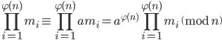 \displaystyle \prod_{i=1}^{\varphi(n)}m_i \equiv \prod_{i=1}^{\varphi(n)}am_i=a^{\varphi(n)}\prod_{i=1}^{\varphi(n)}m_i \pmod{n}