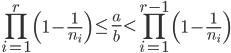 \displaystyle \prod_{i=1}^r\left(1-\frac{1}{n_i}\right) \leq \frac{a}{b} < \prod_{i=1}^{r-1}\left(1-\frac{1}{n_i}\right)