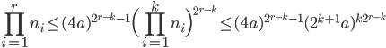 \displaystyle \prod_{i=1}^rn_i \leq (4a)^{2^{r-k}-1}\Big(\prod_{i=1}^kn_i\Bigr)^{2^{r-k}} \leq (4a)^{2^{r-k}-1}(2^{k+1}a)^{k2^{r-k}}