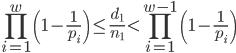 \displaystyle \prod_{i=1}^w\left(1-\frac{1}{p_i}\right) \leq \frac{d_1}{n_1} < \prod_{i=1}^{w-1}\left(1-\frac{1}{p_i}\right)
