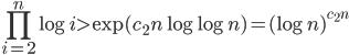 \displaystyle \prod_{i=2}^n\log i > \exp(c_2n\log \log n)=(\log n)^{c_2n}