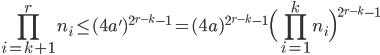 \displaystyle \prod_{i=k+1}^{r}n_i \leq (4a')^{2^{r-k}-1}=(4a)^{2^{r-k}-1}\Big(\prod_{i=1}^kn_i\Bigr)^{2^{r-k}-1}
