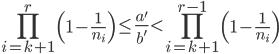 \displaystyle \prod_{i=k+1}^r\left(1-\frac{1}{n_i}\right) \leq \frac{a'}{b'} < \prod_{i=k+1}^{r-1}\left(1-\frac{1}{n_i}\right)