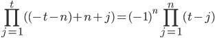 \displaystyle \prod_{j=1}^t( (-t-n)+n+j) = (-1)^n\prod_{j=1}^n(t-j)