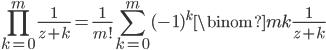 \displaystyle \prod_{k=0}^m \frac{1}{z+k} = \frac{1}{m!} \sum_{k=0}^m (-1)^k \binom{m}{k} \frac{1}{z+k}