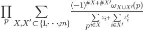 \displaystyle \prod_p\sum_{X, X' \subset \{1, \dots, m\}}\frac{(-1)^{\#X+\#X'}\omega_{X\cup X'}(p)}{p^{\sum_{i \in X}z_i+\sum_{i \in X'}z_i'}}