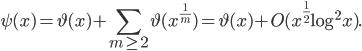 \displaystyle \psi (x) = \vartheta (x) + \sum_{m \geq 2}\vartheta (x^{\frac{1}{m}}) = \vartheta (x) + O(x^{\frac{1}{2}}\log^2 x).