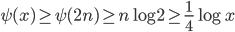 \displaystyle \psi (x) \geq \psi (2n) \geq n\log 2 \geq \frac{1}{4}\log x