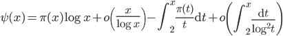 \displaystyle \psi(x)=\pi(x)\log x+o\left(\frac{x}{\log x}\right)-\int_2^x\frac{\pi(t)}{t}\mathrm{d}t+o\left(\int_2^x\frac{\mathrm{d}t}{\log^2t}\right)
