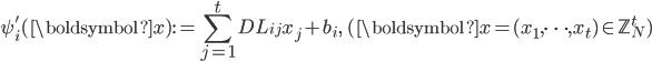 \displaystyle \psi_i'(\boldsymbol{x}):=\sum_{j=1}^tDL_{ij}x_j+b_i, \quad (\boldsymbol{x} = (x_1, \dots, x_t) \in \mathbb{Z}_N^t)