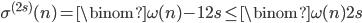 \displaystyle \sigma^{(2s)}(n) = \binom{\omega (n)-1}{2s} \leq \binom{\omega (n)}{2s}