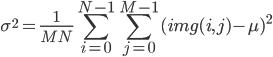 \displaystyle \sigma^2 = \frac{1}{MN} \sum_{i=0}^{N-1} \sum_{j=0}^{M-1} (img(i, j) - \mu)^2
