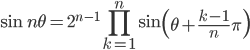 \displaystyle \sin n\theta = 2^{n-1} \prod_{k=1}^n \sin\left(\theta + \frac{k - 1}{n}\pi\right)