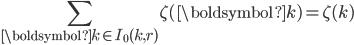\displaystyle \sum_{\boldsymbol{k}\in I_0(k,r)} \zeta(\boldsymbol{k})=\zeta(k)