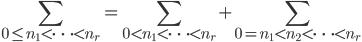 \displaystyle \sum_{0 \leq n_1 < \cdots < n_r}=\sum_{0 < n_1 < \cdots < n_r}+\sum_{0 = n_1 < n_2 < \cdots < n_r}