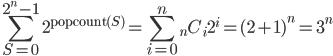 \displaystyle \sum_{S=0}^{2^n-1} 2^{\mathrm{popcount}(S)} = \sum_{i=0}^n {}_n C_i 2^i = (2 + 1)^n = 3^n