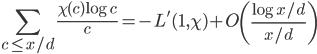 \displaystyle \sum_{c \leq x/d}\frac{\chi (c)\log c}{c} = -L'(1, \chi)+O\left( \frac{\log x/d}{x/d} \right)
