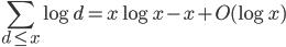 \displaystyle \sum_{d \leq x}\log d = x\log x-x+O(\log x)