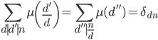 \displaystyle \sum_{d\mid d' \mid n}\mu\left(\frac{d'}{d}\right)=\sum_{d''\mid \frac{n}{d}}\mu(d'')=\delta_{dn}
