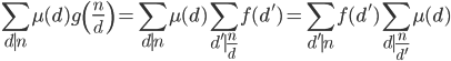 \displaystyle \sum_{d\mid n}\mu (d)g\left( \frac{n}{d} \right) = \sum_{d \mid n}\mu (d) \sum_{d' \mid \frac{n}{d}}f(d') = \sum_{d' \mid n}f(d')\sum_{d \mid \frac{n}{d'}}\mu (d)