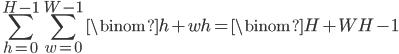 \displaystyle \sum_{h=0}^{H-1}\sum_{w=0}^{W-1}\binom{h+w}{h}=\binom{H+W}{H}-1