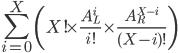 \displaystyle \sum_{i = 0}^{X} \left( X! \times \frac{A_{L}^{i}}{i!} \times \frac{A_{R}^{X-i}}{(X-i)!}\right)