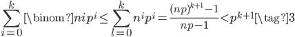 \displaystyle \sum_{i=0}^k\binom{n}{i}p^i \leq \sum_{l=0}^kn^ip^i = \frac{(np)^{k+1}-1}{np-1} < p^{k+1} \tag{3}