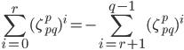 \displaystyle \sum_{i=0}^r(\zeta_{pq}^p)^i = -\sum_{i=r+1}^{q-1}(\zeta_{pq}^p)^i