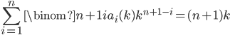 \displaystyle \sum_{i=1}^n\binom{n+1}{i}a_i(k)k^{n+1-i}=(n+1)k