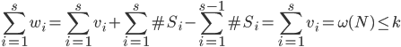 \displaystyle \sum_{i=1}^sw_i=\sum_{i=1}^sv_i+\sum_{i=1}^{s}\#S_i-\sum_{i=1}^{s-1}\#S_i=\sum_{i=1}^sv_i=\omega(N) \leq k