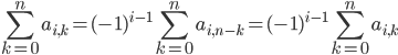 \displaystyle \sum_{k=0}^na_{i, k} = (-1)^{i-1}\sum_{k=0}^na_{i, n-k} = (-1)^{i-1}\sum_{k=0}^na_{i, k}