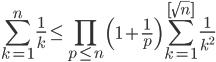 \displaystyle \sum_{k=1}^n\frac{1}{k} \leq \prod_{p\leq n}\left( 1+\frac{1}{p} \right)\sum_{k=1}^{[\sqrt{n}]}\frac{1}{k^2}
