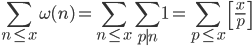 \displaystyle \sum_{n \leq x}\omega (n) = \sum_{n \leq x}\sum_{p \mid n}1 = \sum_{p\leq x}\left[ \frac{x}{p} \right]