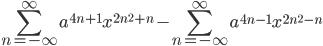 \displaystyle \sum_{n=-\infty}^{\infty}a^{4n+1}x^{2n^2+n}-\sum_{n=-\infty}^{\infty}a^{4n-1}x^{2n^2-n}