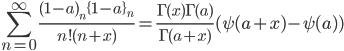 \displaystyle \sum_{n=0}^{\infty} \frac{(1-a)_n\{1-a\}_n}{n!(n+x)}=\frac{\Gamma(x)\Gamma(a)}{\Gamma(a+x)}(\psi(a+x)-\psi(a))
