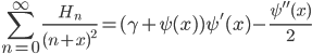 \displaystyle \sum_{n=0}^{\infty} \frac{H_n}{(n+x)^2}=(\gamma+\psi(x))\psi'(x)-\frac{\psi''(x)}{2}