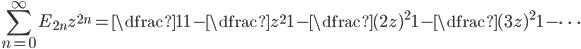 \displaystyle \sum_{n=0}^{\infty} E_{2n} z^{2n} = \dfrac{1}{1 - \dfrac{z^2}{1 - \dfrac{(2z)^2}{1-\dfrac{(3z)^2}{1-\cdots}}}}