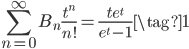 \displaystyle \sum_{n=0}^{\infty}B_n\frac{t^n}{n!} = \frac{te^t}{e^t-1} \tag{1}