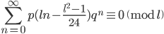 \displaystyle \sum_{n=0}^{\infty}p(ln-\frac{l^2-1}{24})q^n \equiv 0 \pmod{l}