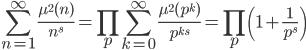 \displaystyle \sum_{n=1}^{\infty}\frac{\mu^2(n)}{n^s} = \prod_p\sum_{k=0}^{\infty}\frac{\mu^2(p^k)}{p^{ks}}=\prod_p\left( 1+\frac{1}{p^s} \right)