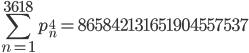 \displaystyle \sum_{n=1}^{3618}p_n^4=865842131651904557537