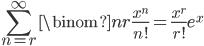 \displaystyle \sum_{n=r}^{\infty}\binom{n}{r}\frac{x^n}{n!} = \frac{x^r}{r!}e^x