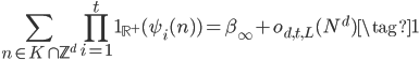 \displaystyle \sum_{n\in K\cap\mathbb{Z}^d}\prod_{i=1}^t\mathbf{1}_{\mathbb{R}^{+}}(\psi_i(n) )=\beta_{\infty}+o_{d,t,L}(N^d) \tag{1}