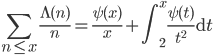 \displaystyle \sum_{n\leq x}\frac{\Lambda(n)}{n}=\frac{\psi(x)}{x}+\int_2^x\frac{\psi(t)}{t^2}\mathrm{d}t