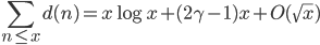 \displaystyle \sum_{n\leq x}d(n)=x\log x+(2\gamma-1)x+O(\sqrt{x})