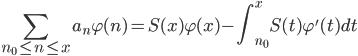 \displaystyle \sum_{n_0 \leq n \leq x}a_n\varphi (n) = S(x)\varphi (x)-\int_{n_0}^xS(t)\varphi'(t)dt