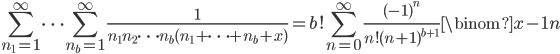 \displaystyle \sum_{n_1=1}^{\infty}\cdots \sum_{n_b=1}^{\infty}\frac{1}{n_1n_2\cdots n_b(n_1+\cdots +n_b+x)}=b!\sum_{n=0}^{\infty}\frac{(-1)^n}{n!(n+1)^{b+1}}\binom{x-1}{n}